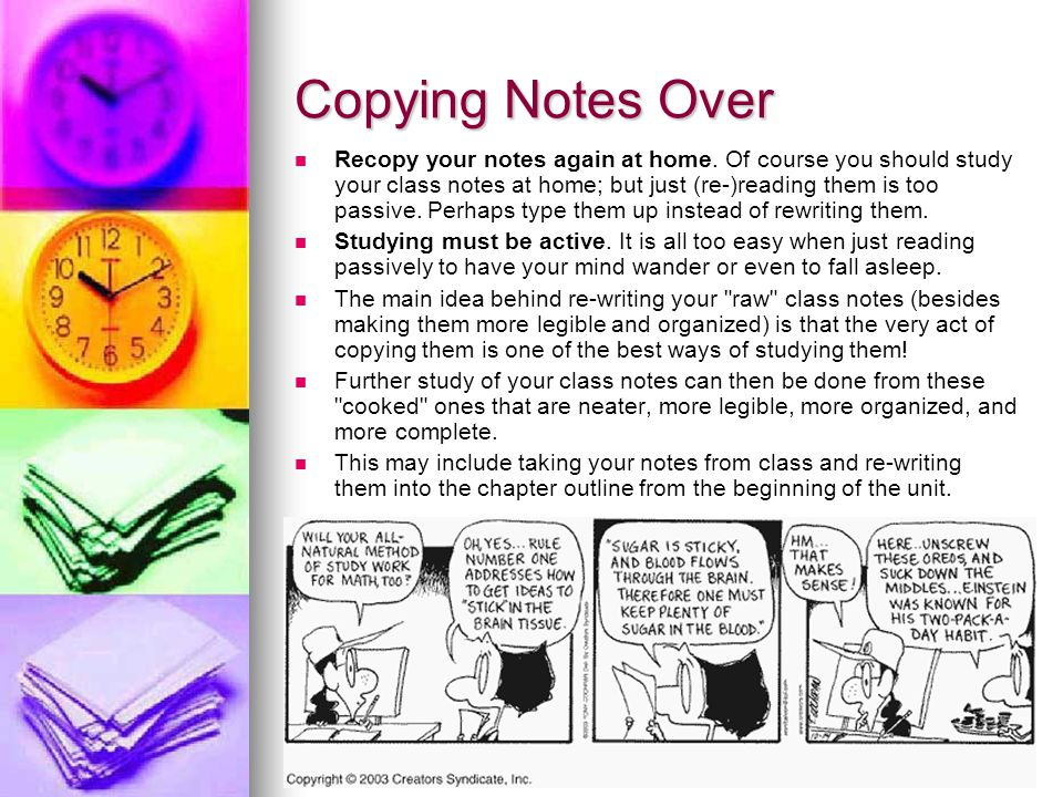 Copying Notes Over Recopy your notes again at home.