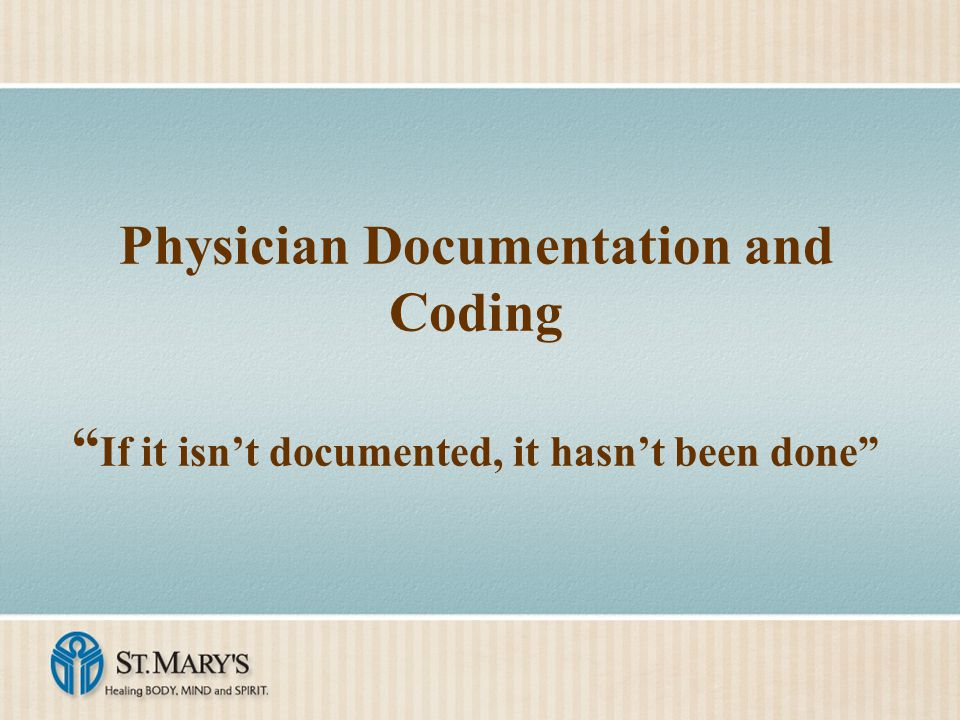 Physician Documentation and Coding If it isn't documented, it hasn't been done