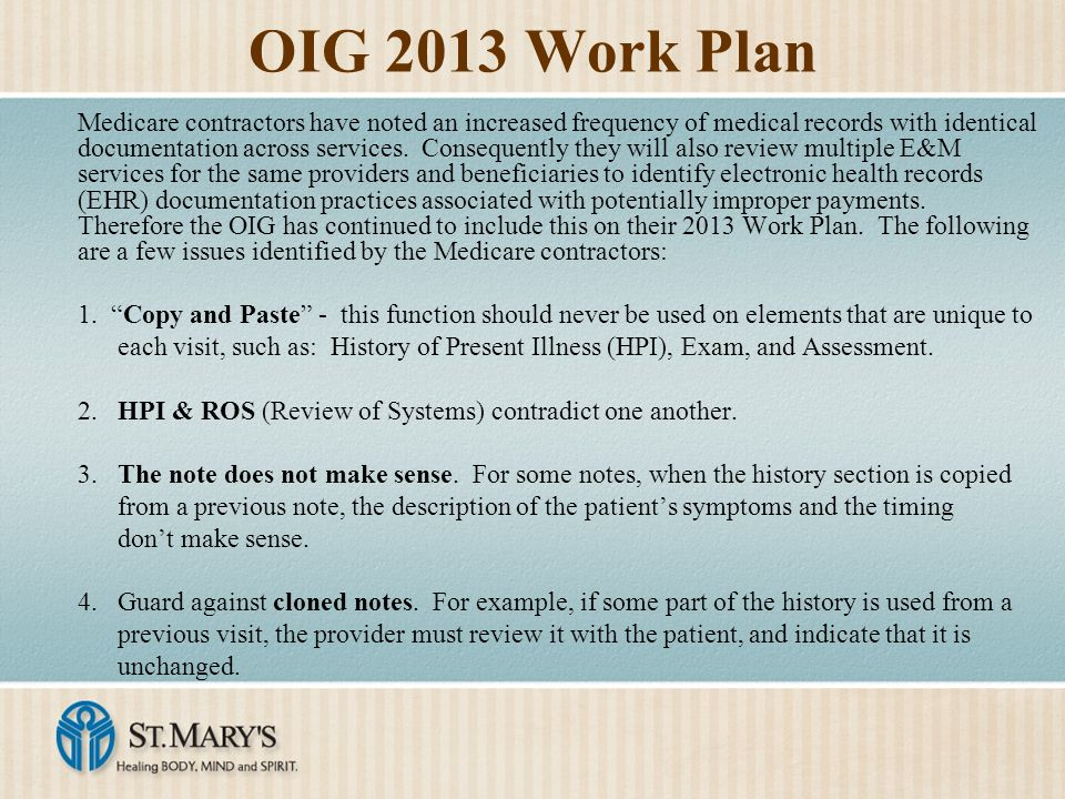 OIG 2013 Work Plan Medicare contractors have noted an increased frequency of medical records with identical documentation across services.