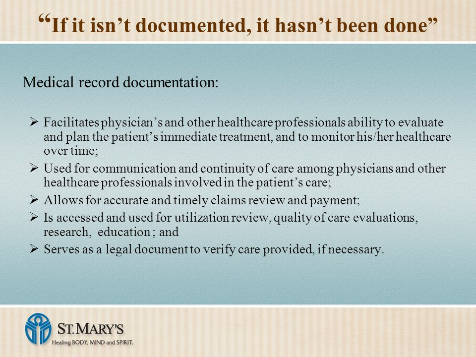 """"""" If it isn't documented, it hasn't been done"""" Medical record documentation:  Facilitates physician's and other healthcare professionals ability to e"""