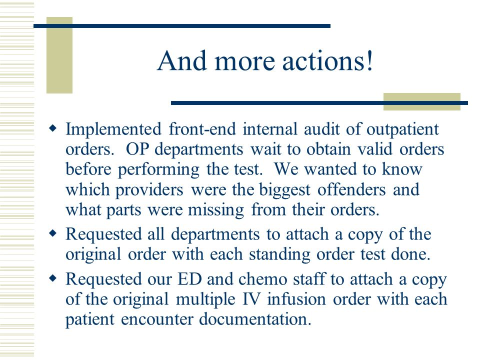 And more actions!  Implemented front-end internal audit of outpatient orders. OP departments wait to obtain valid orders before performing the test.