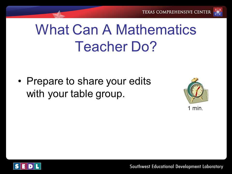 What Can A Mathematics Teacher Do? 2 min. Prepare to share your edits with your table group.