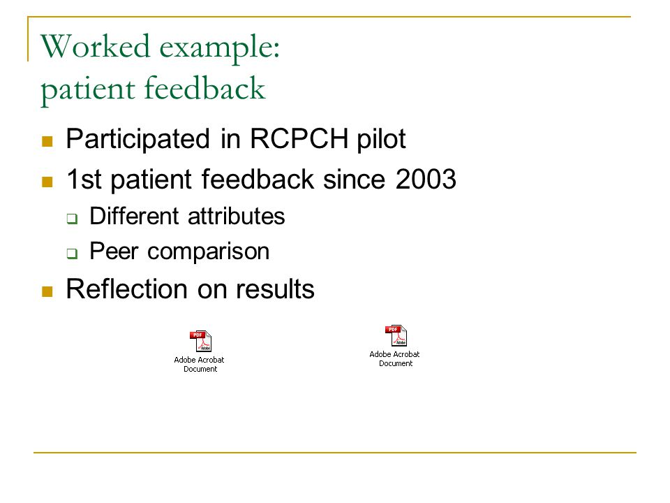 Worked example: patient feedback Participated in RCPCH pilot 1st patient feedback since 2003  Different attributes  Peer comparison Reflection on results