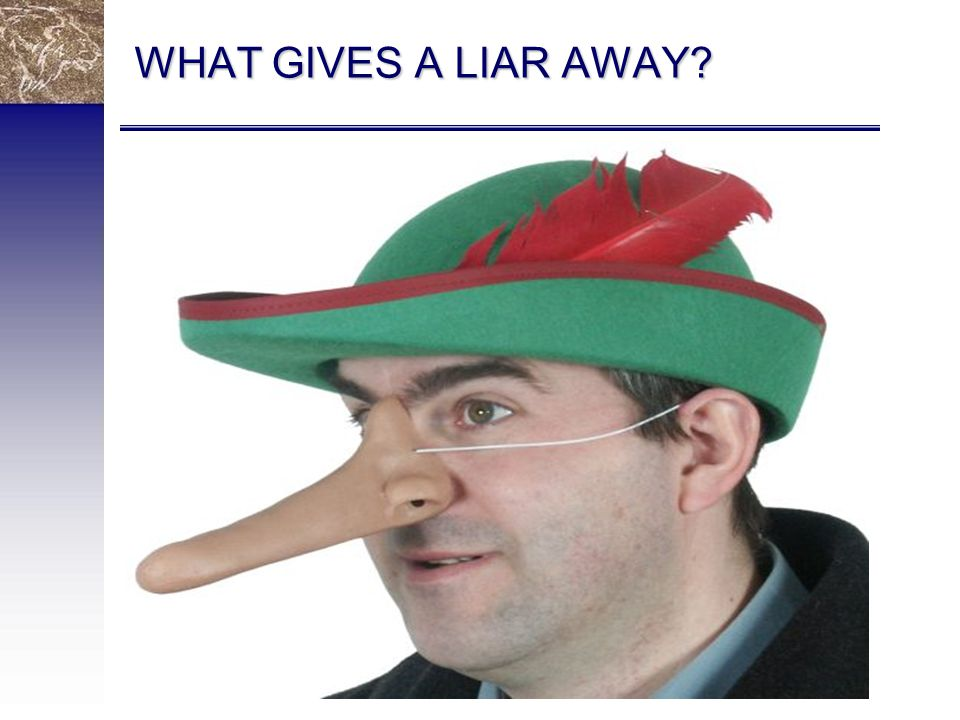 WHAT GIVES A LIAR AWAY