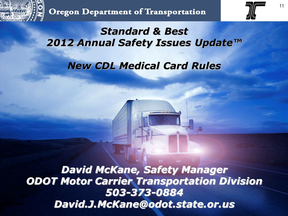 11 Standard & Best 2012 Annual Safety Issues Update™ New CDL Medical Card Rules David McKane, Safety Manager ODOT Motor Carrier Transportation Divisio