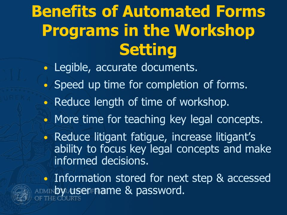 Benefits of Automated Forms Programs in the Workshop Setting Legible, accurate documents. Speed up time for completion of forms. Reduce length of time
