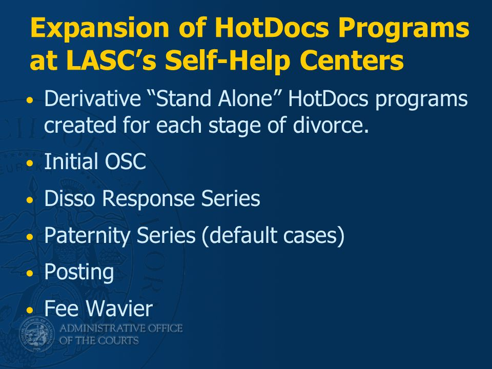 "Expansion of HotDocs Programs at LASC's Self-Help Centers Derivative ""Stand Alone"" HotDocs programs created for each stage of divorce. Initial OSC Dis"