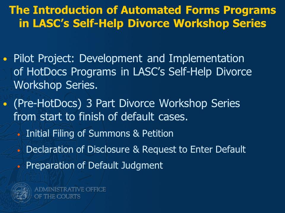 (Pre-HotDocs) Dissolution Workshop Approach Classroom style setting, 10-12 litigants Litigants provided blank court forms.