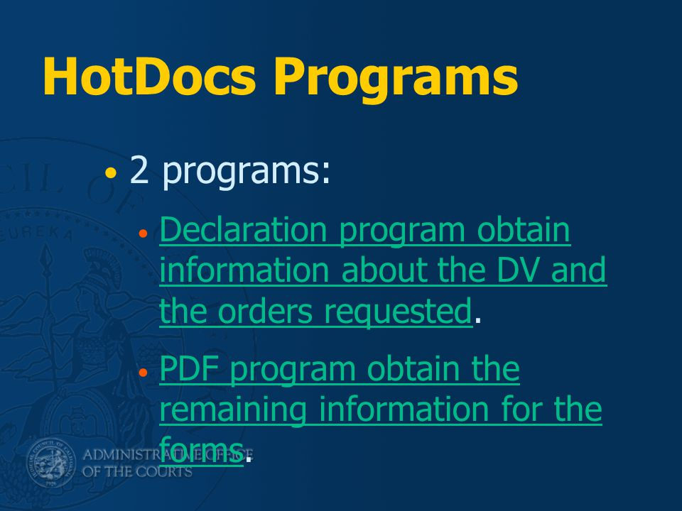 HotDocs Programs 2 programs: Declaration program obtain information about the DV and the orders requested. Declaration program obtain information abou
