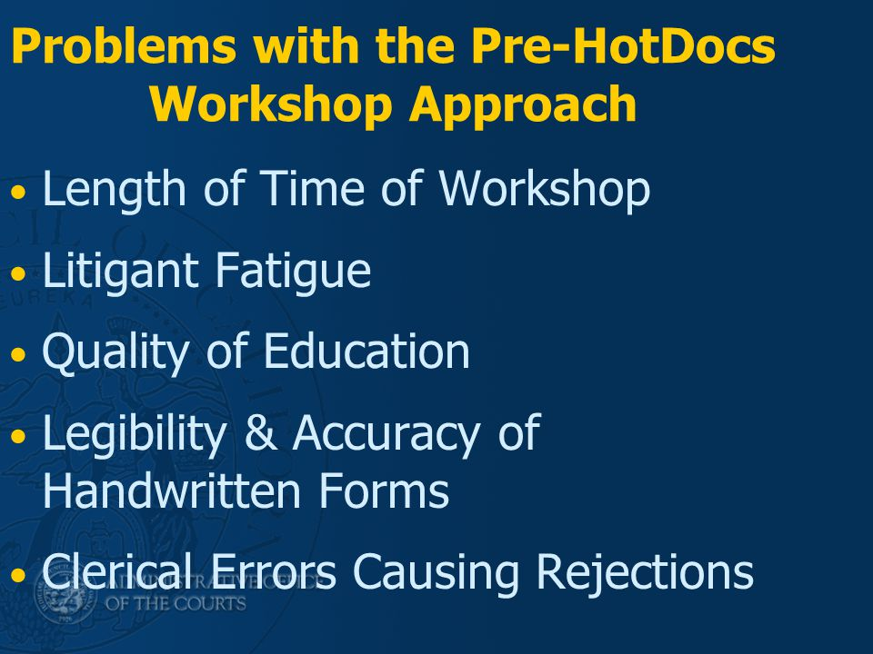 Problems with the Pre-HotDocs Workshop Approach Length of Time of Workshop Litigant Fatigue Quality of Education Legibility & Accuracy of Handwritten
