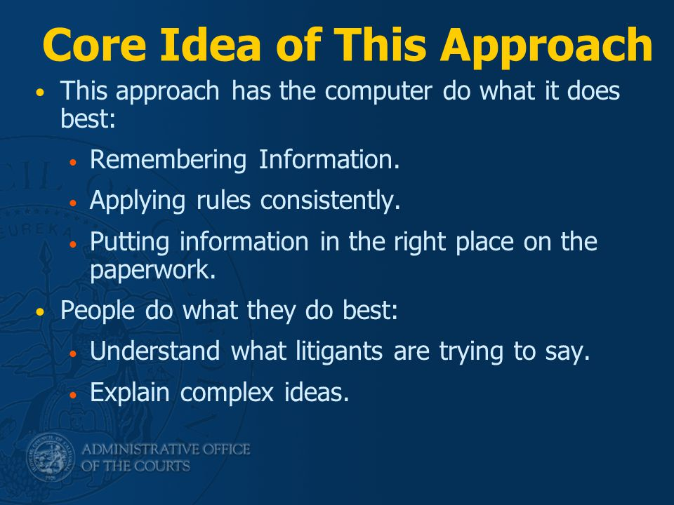 Core Idea of This Approach This approach has the computer do what it does best: Remembering Information. Applying rules consistently. Putting informat