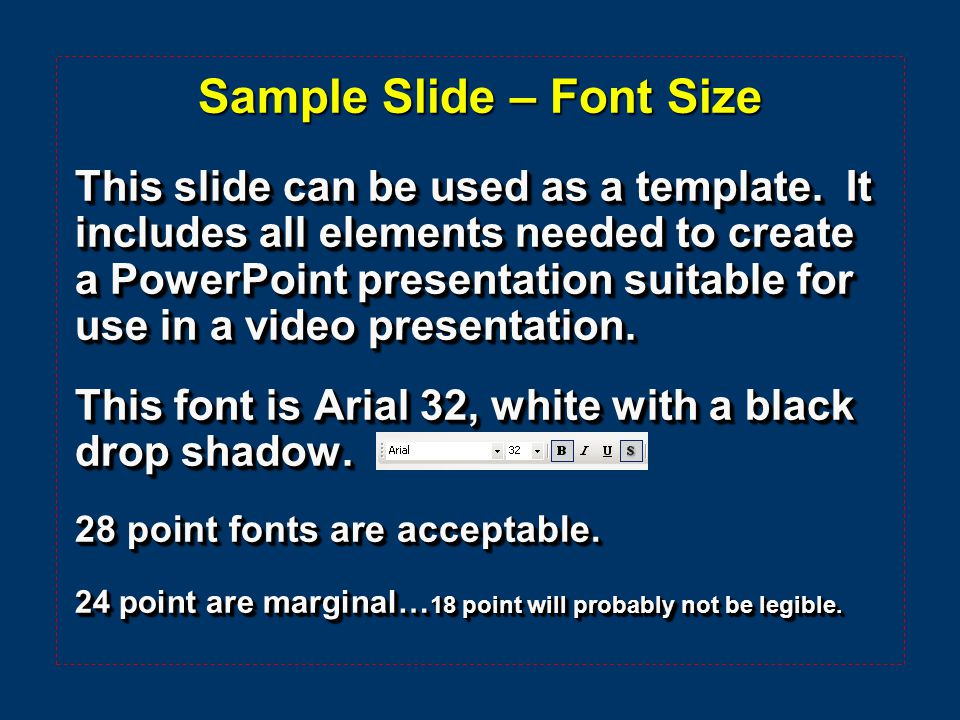 Sample Slide – Font Style  Generally it is best to use block-style fonts such as this Arial font, Tahoma, or even Comic Sans MS font.