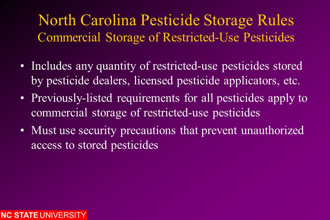 North Carolina Pesticide Storage Rules Commercial Storage of Restricted-Use Pesticides Includes any quantity of restricted-use pesticides stored by pe