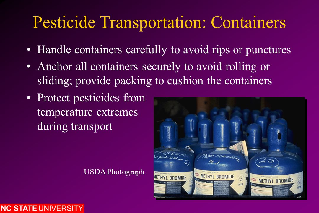 Pesticide Storage Cause harm to humans (especially children), domestic animals, wildlife and the environment (air, soil, water) Cause accidents resulting from chemical fires, explosions, flooding or spills that contaminate wells, surface water, groundwater and soil Improper storage of pesticides can: North Carolina Pesticide Applicator Training Program
