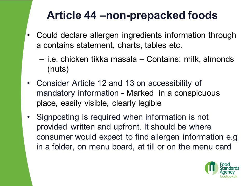 Article 44 –non-prepacked foods Could declare allergen ingredients information through a contains statement, charts, tables etc. –i.e. chicken tikka m