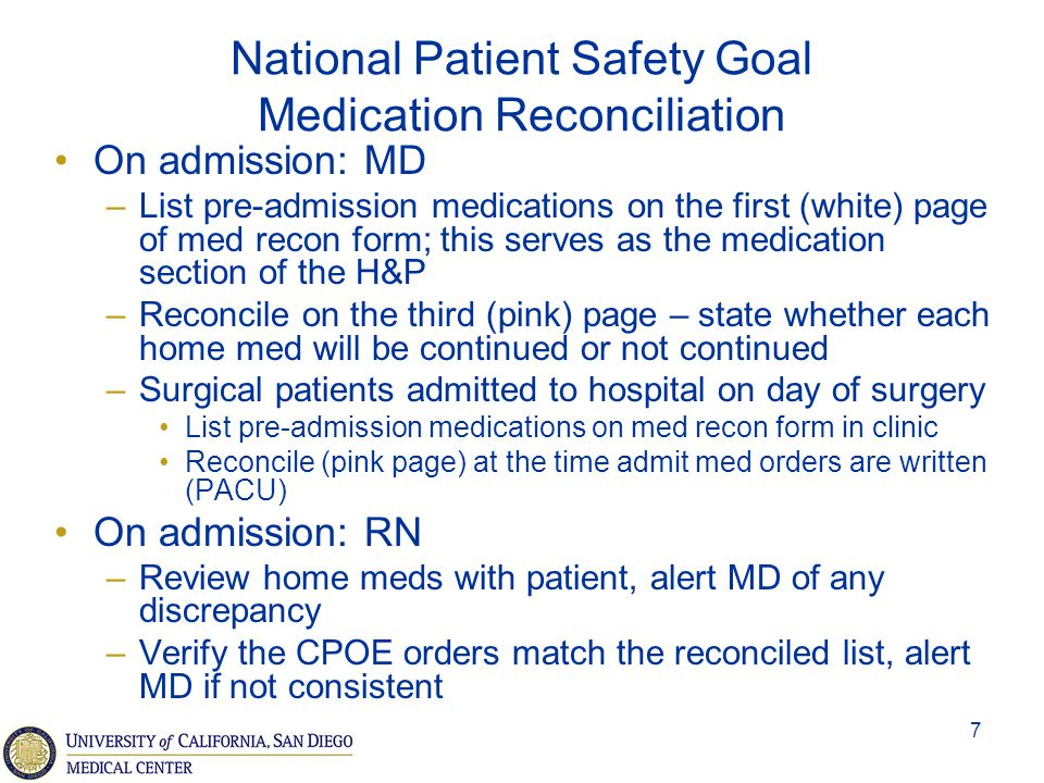 8 National Patient Safety Goal Medication Reconciliation On Discharge: –MD provides instructions for discharge meds on first (white) page –RN reviews med recon form and discharge Rx with patient –Patient is given white copy of med recon form and pink copy of discharge Rx form