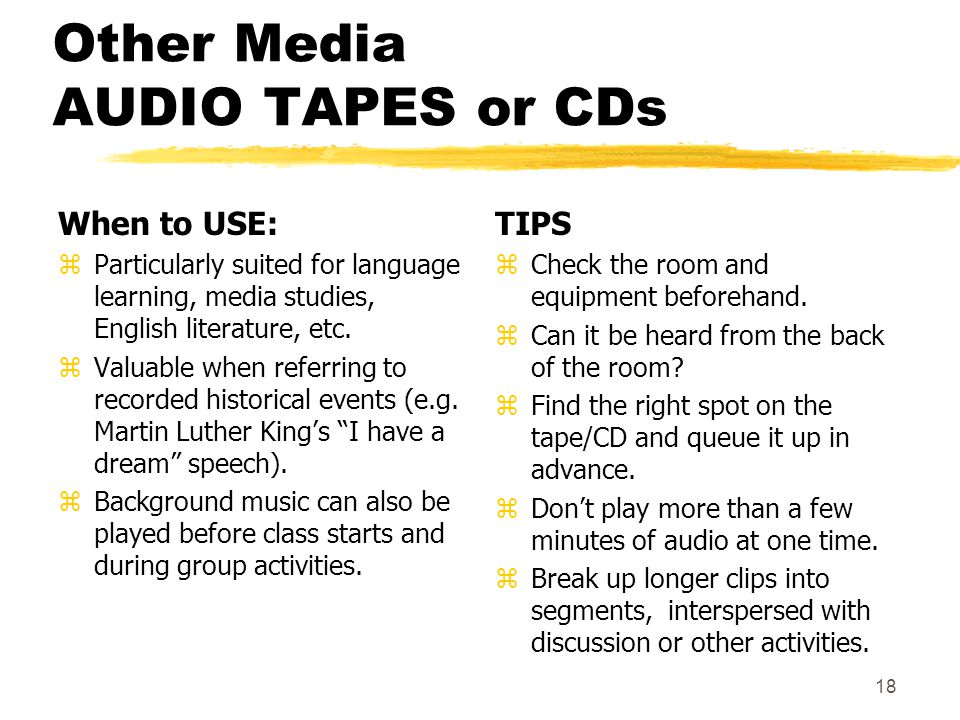 Other Media AUDIO TAPES or CDs When to USE: zParticularly suited for language learning, media studies, English literature, etc.