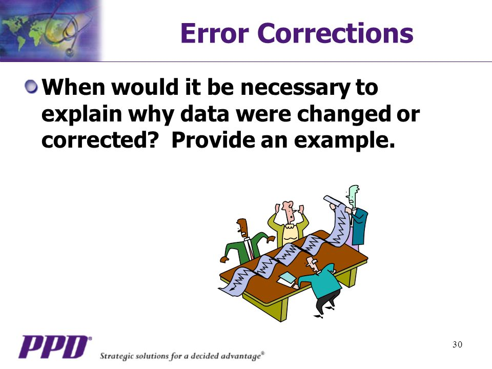 30 Error Corrections When would it be necessary to explain why data were changed or corrected.