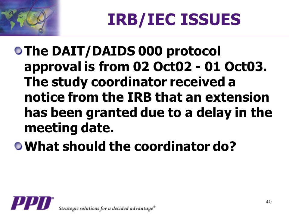 40 IRB/IEC ISSUES The DAIT/DAIDS 000 protocol approval is from 02 Oct02 - 01 Oct03.