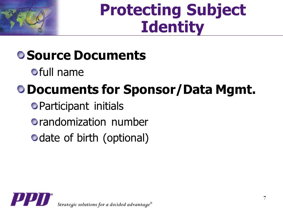 7 Protecting Subject Identity Source Documents full name Documents for Sponsor/Data Mgmt.