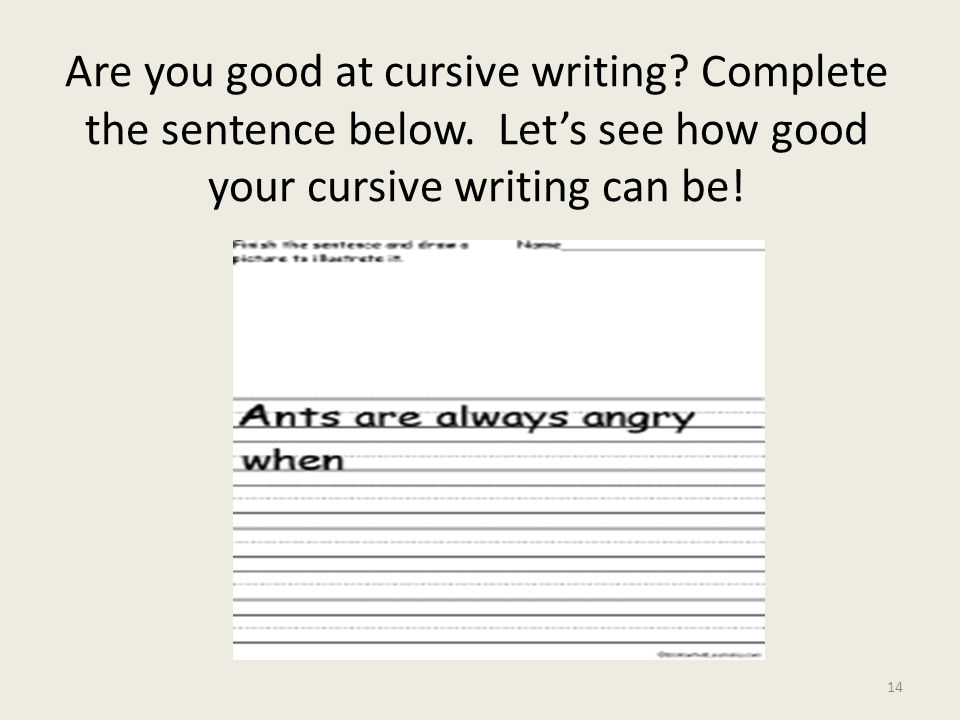 Are you good at cursive writing? Complete the sentence below. Let's see how good your cursive writing can be! 14