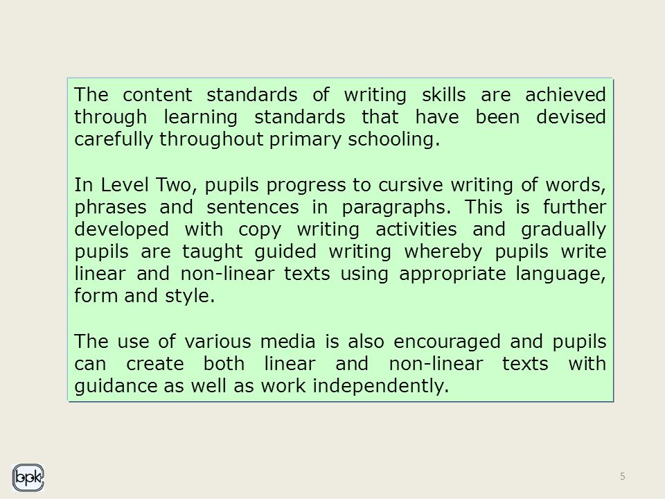 5 The content standards of writing skills are achieved through learning standards that have been devised carefully throughout primary schooling.