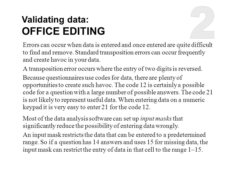 Validating data: OFFICE EDITING Errors can occur when data is entered and once entered are quite difficult to find and remove. Standard transposition