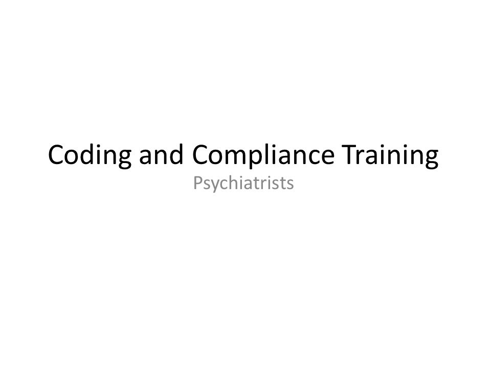 Coding and Compliance Training Psychiatrists