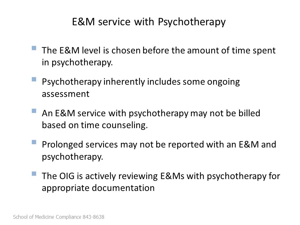  The E&M level is chosen before the amount of time spent in psychotherapy.
