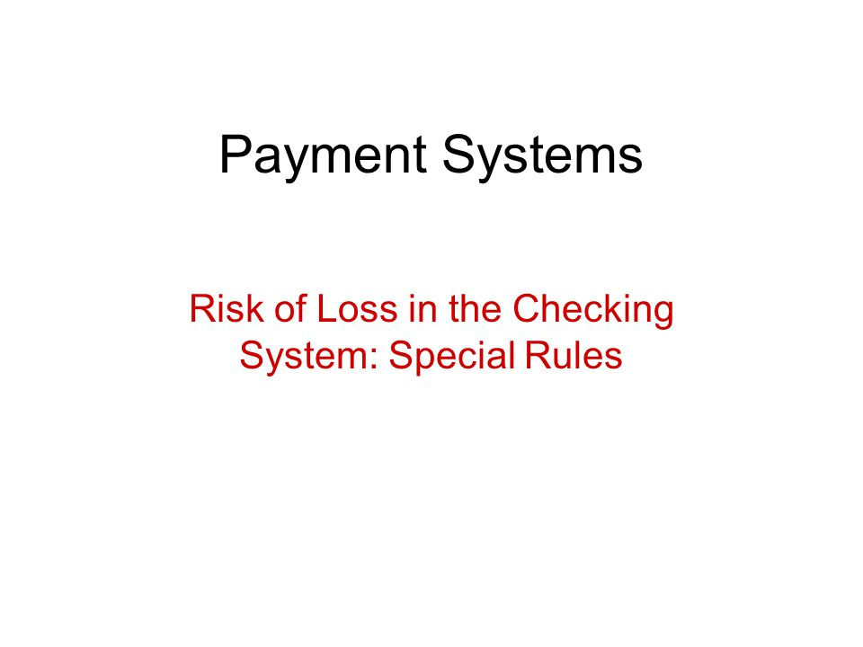 Payment Systems Risk of Loss in the Checking System: Special Rules