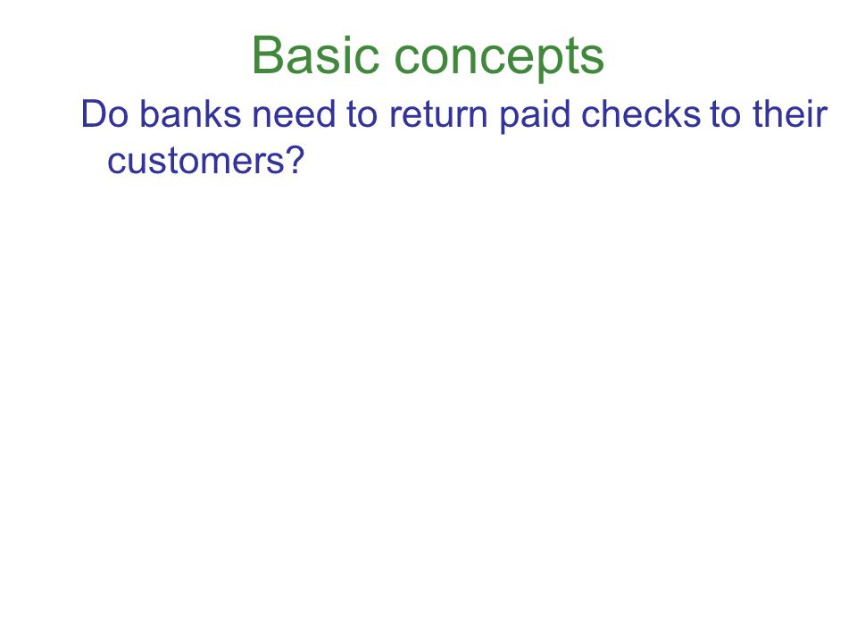 Basic concepts Do banks need to return paid checks to their customers?