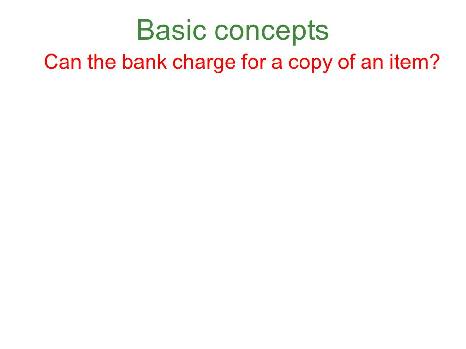 Basic concepts Can the bank charge for a copy of an item?