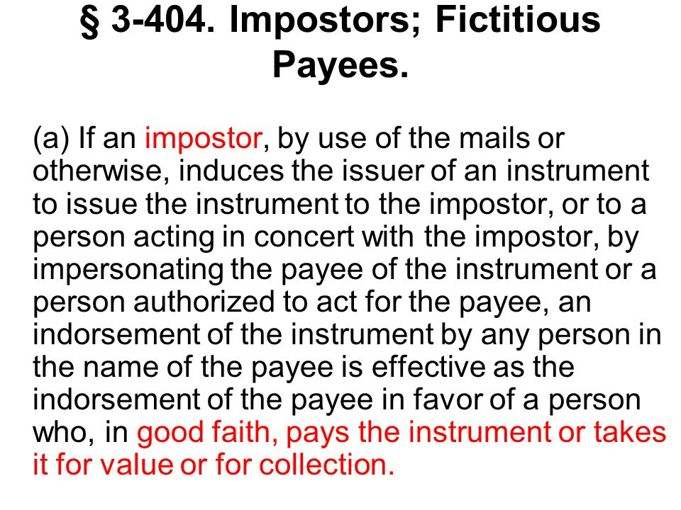 § 3-404. Impostors; Fictitious Payees. (a) If an impostor, by use of the mails or otherwise, induces the issuer of an instrument to issue the instrume