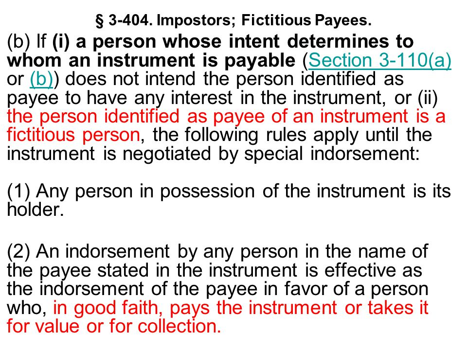 § 3-404. Impostors; Fictitious Payees. (b) If (i) a person whose intent determines to whom an instrument is payable (Section 3-110(a) or (b)) does not