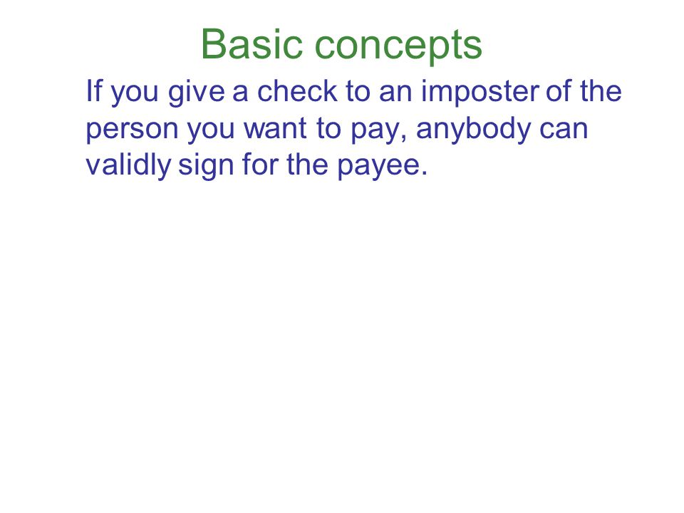 Basic concepts If a check is made out to a fictitious person, it is payable to anyone.