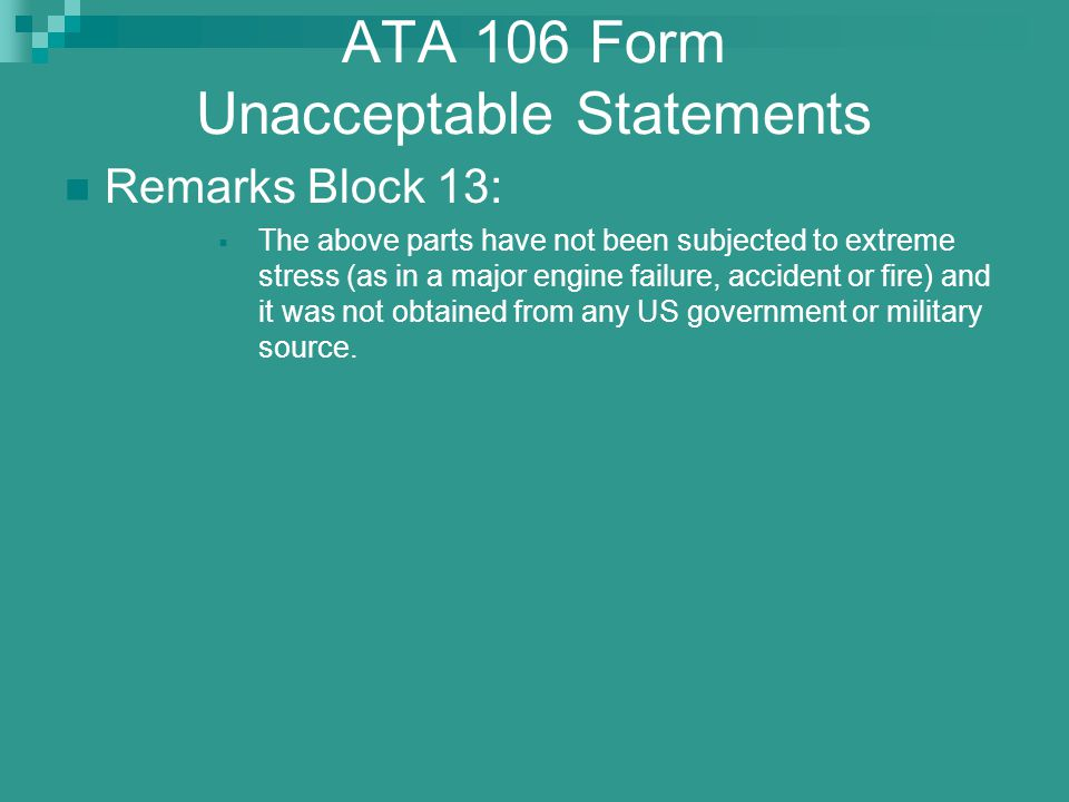 ATA 106 Form Unacceptable Statements Remarks Block 13:  The above parts have not been subjected to extreme stress (as in a major engine failure, acci