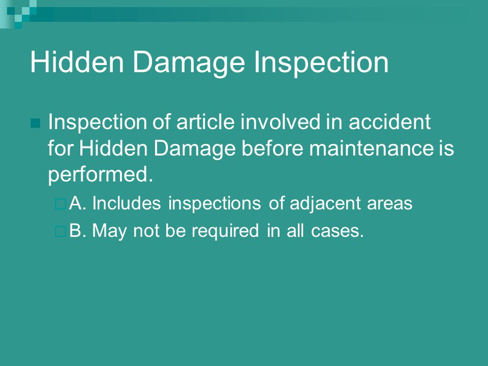 Hidden Damage Inspection Inspection of article involved in accident for Hidden Damage before maintenance is performed.  A. Includes inspections of ad