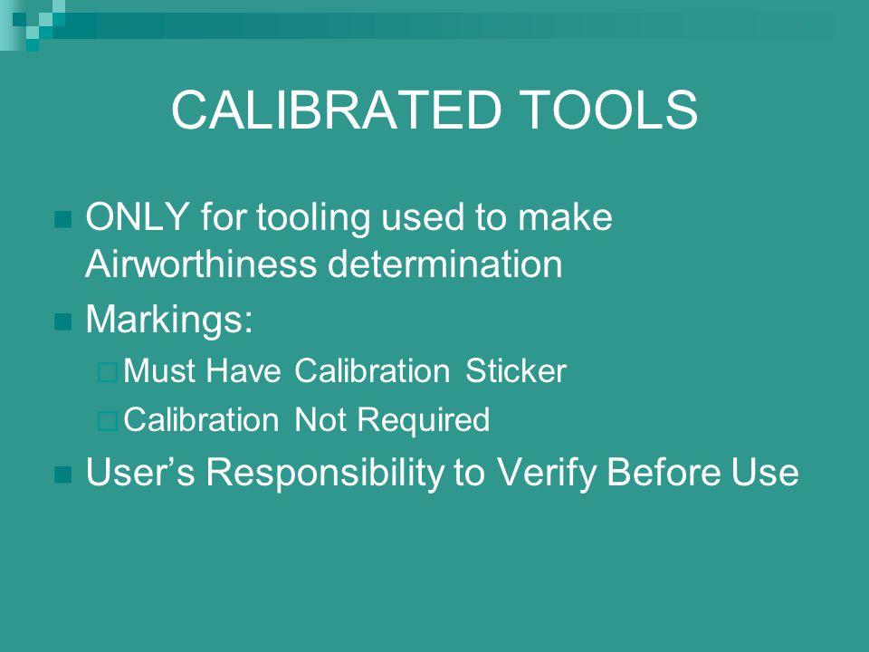 CALIBRATED TOOLS ONLY for tooling used to make Airworthiness determination Markings:  Must Have Calibration Sticker  Calibration Not Required User's