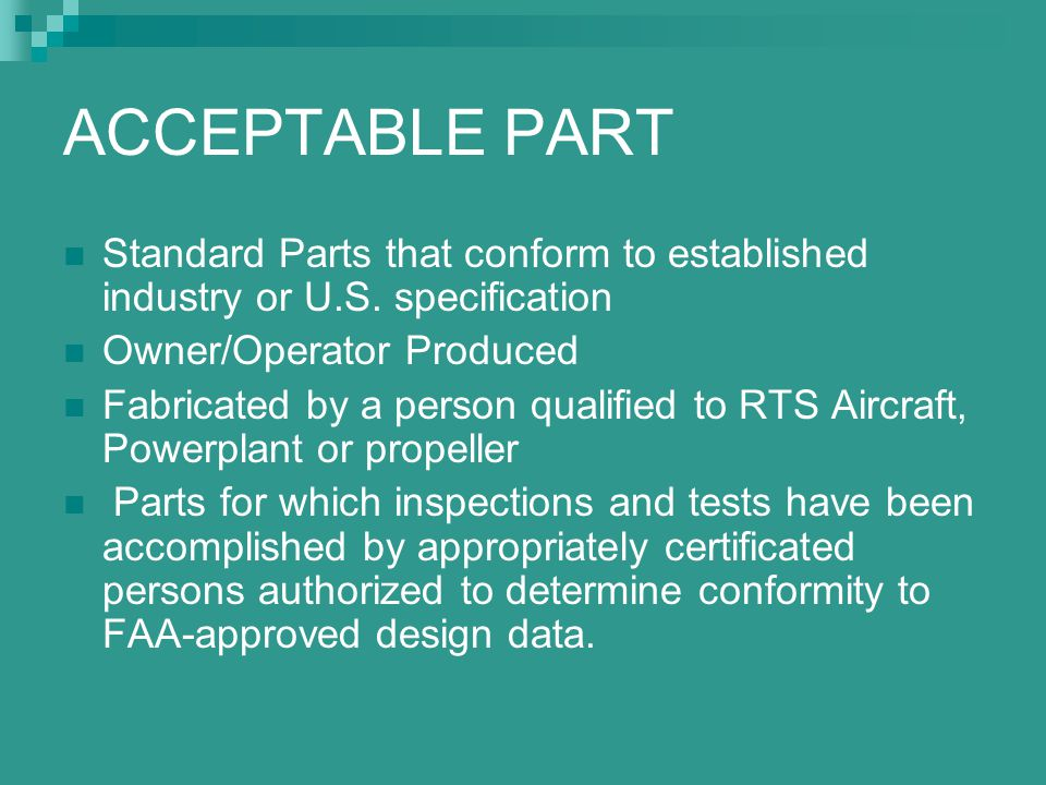 ACCEPTABLE PART Standard Parts that conform to established industry or U.S. specification Owner/Operator Produced Fabricated by a person qualified to