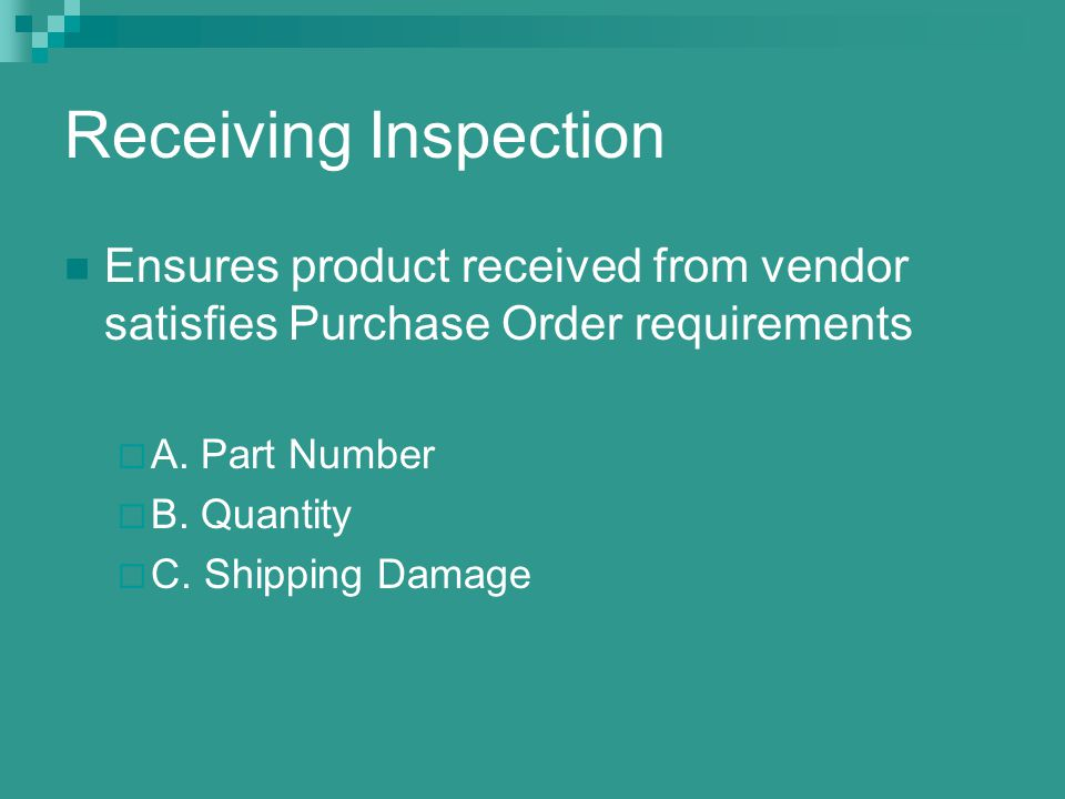 Incoming Inspection Ensures product received satisfies airworthiness requirements  A.