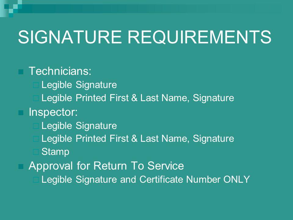 SIGNATURE REQUIREMENTS Technicians:  Legible Signature  Legible Printed First & Last Name, Signature Inspector:  Legible Signature  Legible Printe