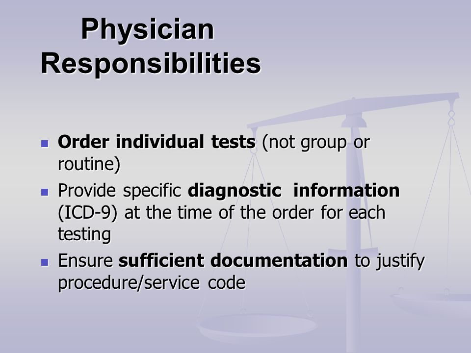 Physician Responsibilities Physician Responsibilities Order individual tests (not group or routine) Order individual tests (not group or routine) Prov