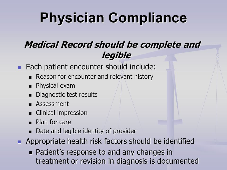 Physician Compliance Medical Record should be complete and legible Each patient encounter should include: Each patient encounter should include: Reaso