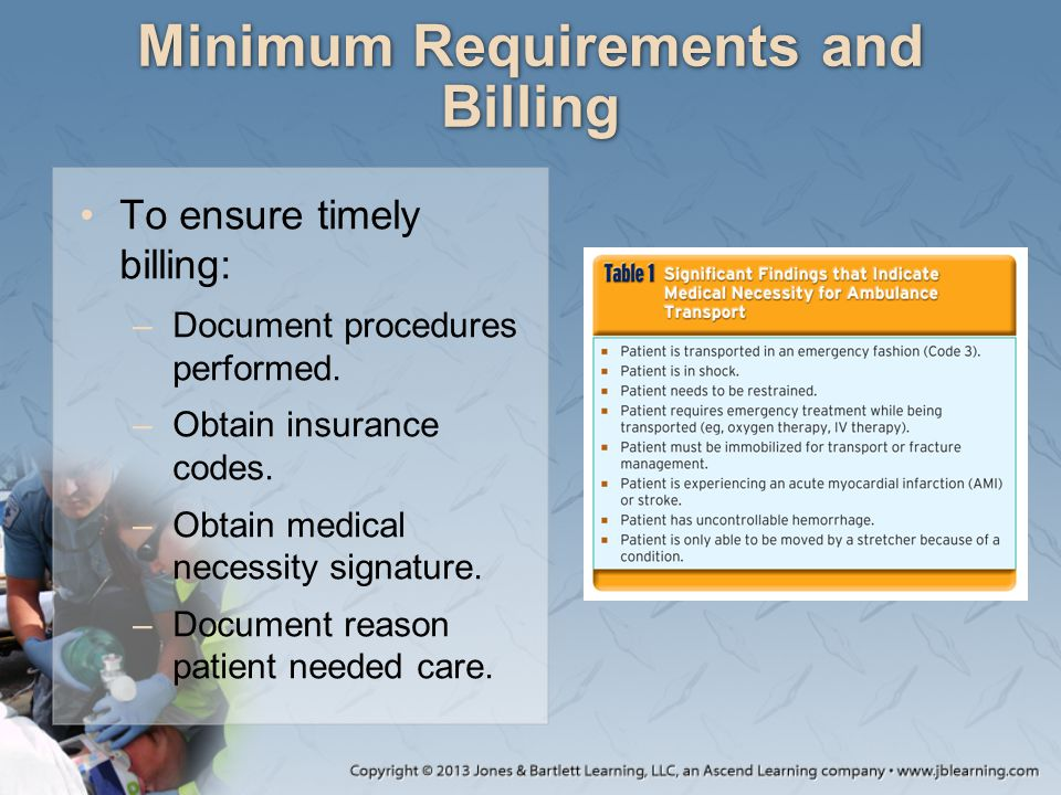 Minimum Requirements and Billing To ensure timely billing: –Document procedures performed. –Obtain insurance codes. –Obtain medical necessity signatur
