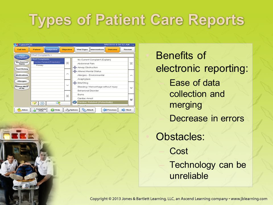 Types of Patient Care Reports Benefits of electronic reporting: –Ease of data collection and merging –Decrease in errors Obstacles: –Cost –Technology