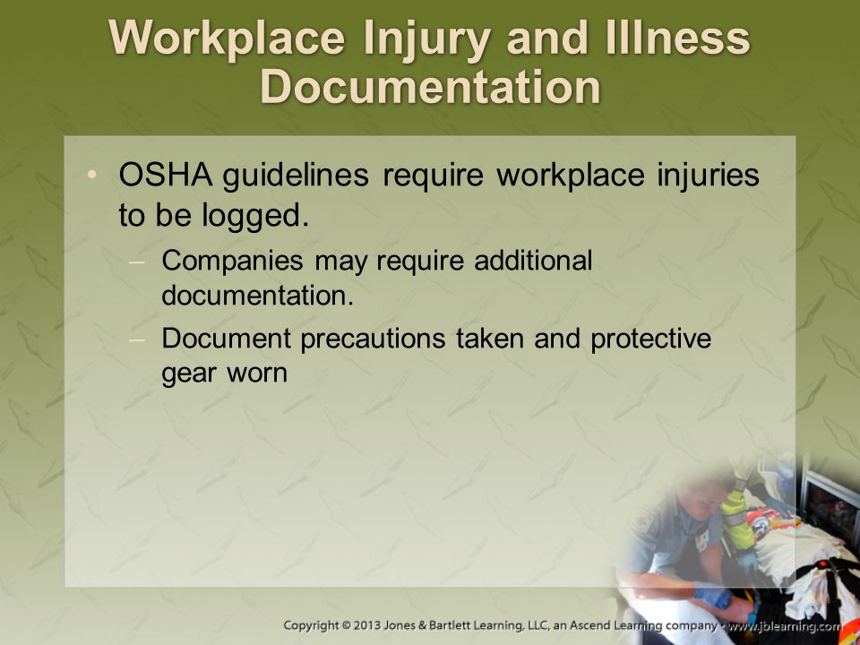 Workplace Injury and Illness Documentation OSHA guidelines require workplace injuries to be logged.