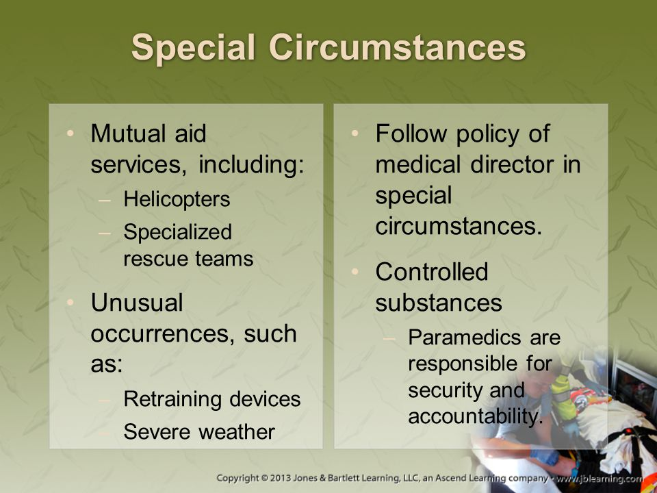Special Circumstances Mutual aid services, including: –Helicopters –Specialized rescue teams Unusual occurrences, such as: –Retraining devices –Severe
