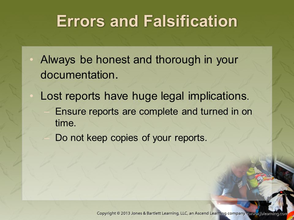 Errors and Falsification Always be honest and thorough in your documentation. Lost reports have huge legal implications. –Ensure reports are complete