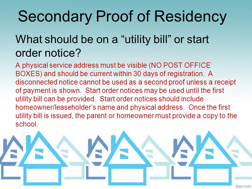 """Secondary Proof of Residency What should be on a """"utility bill"""" or start order notice? A physical service address must be visible (NO POST OFFICE BOXE"""