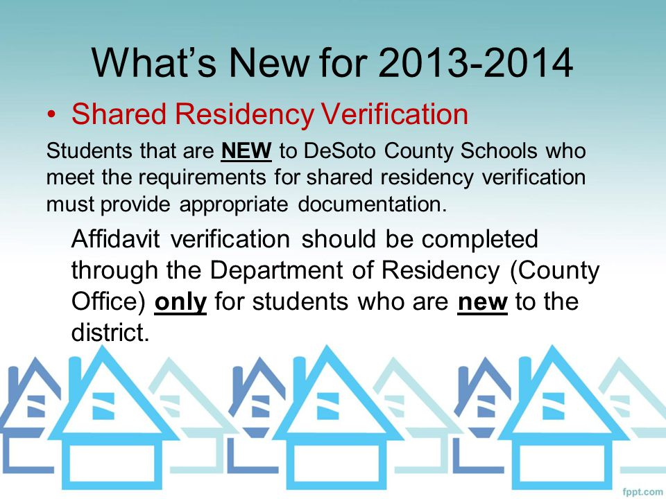 What's New for 2013-2014 Shared Residency Verification Students that are NEW to DeSoto County Schools who meet the requirements for shared residency v